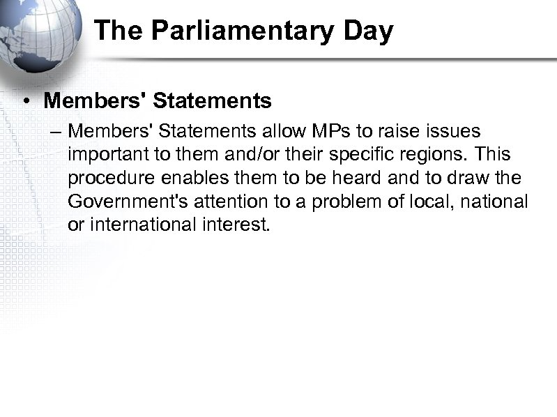 The Parliamentary Day • Members' Statements – Members' Statements allow MPs to raise issues