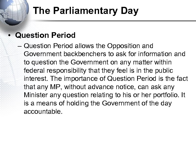 The Parliamentary Day • Question Period – Question Period allows the Opposition and Government