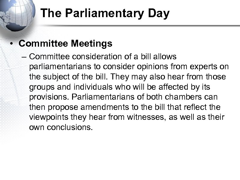 The Parliamentary Day • Committee Meetings – Committee consideration of a bill allows parliamentarians