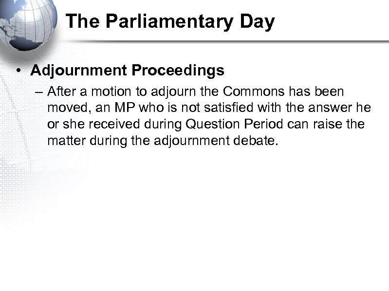 The Parliamentary Day • Adjournment Proceedings – After a motion to adjourn the Commons