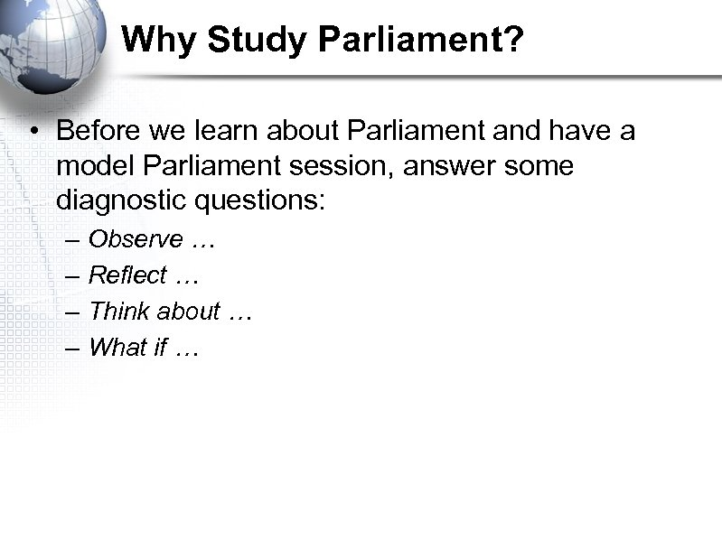 Why Study Parliament? • Before we learn about Parliament and have a model Parliament