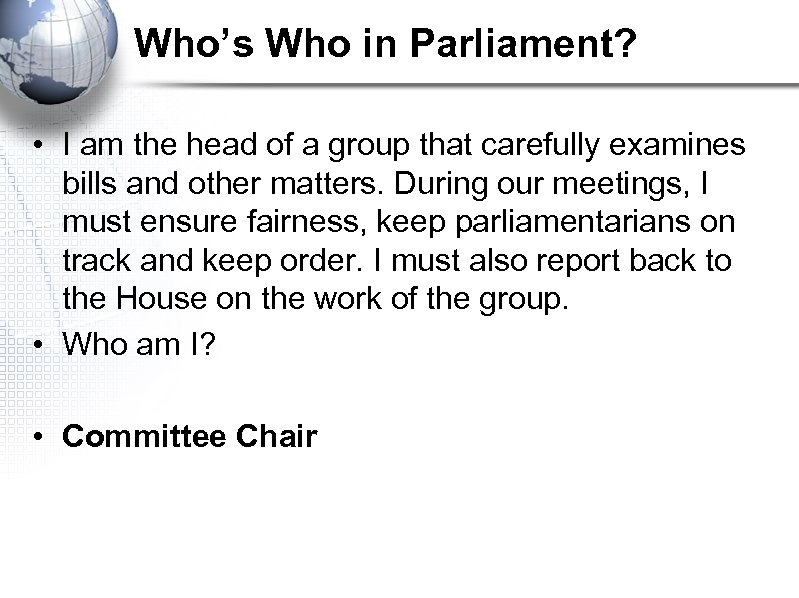 Who's Who in Parliament? • I am the head of a group that carefully