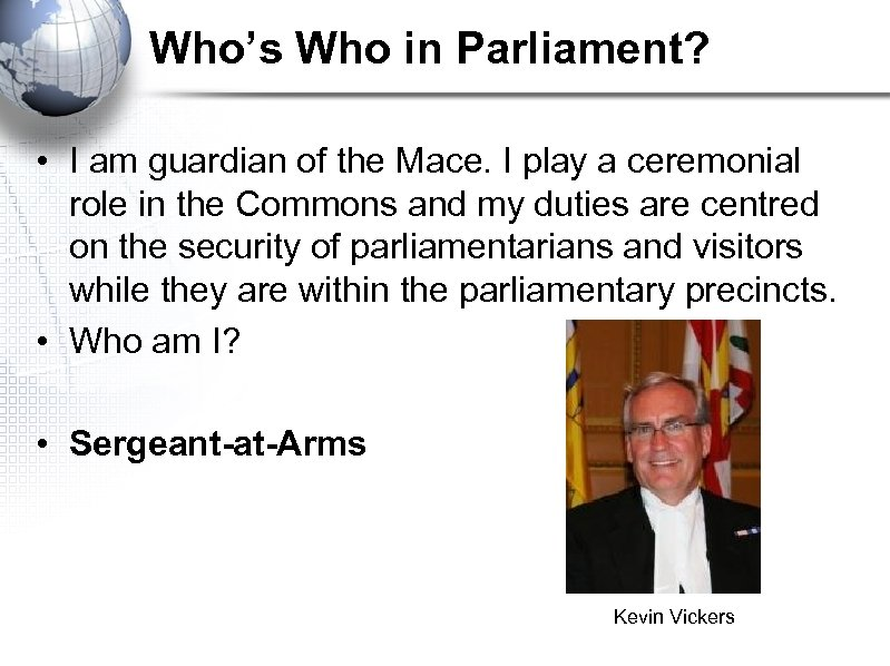 Who's Who in Parliament? • I am guardian of the Mace. I play a