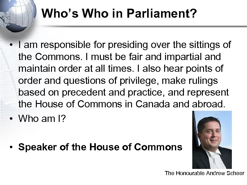 Who's Who in Parliament? • I am responsible for presiding over the sittings of