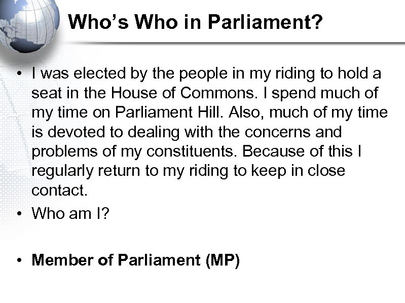 Who's Who in Parliament? • I was elected by the people in my riding