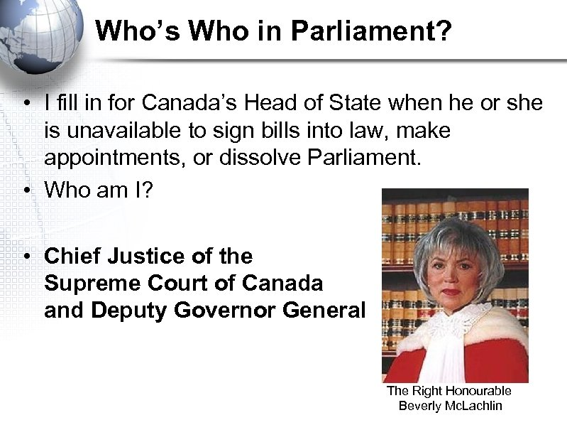 Who's Who in Parliament? • I fill in for Canada's Head of State when