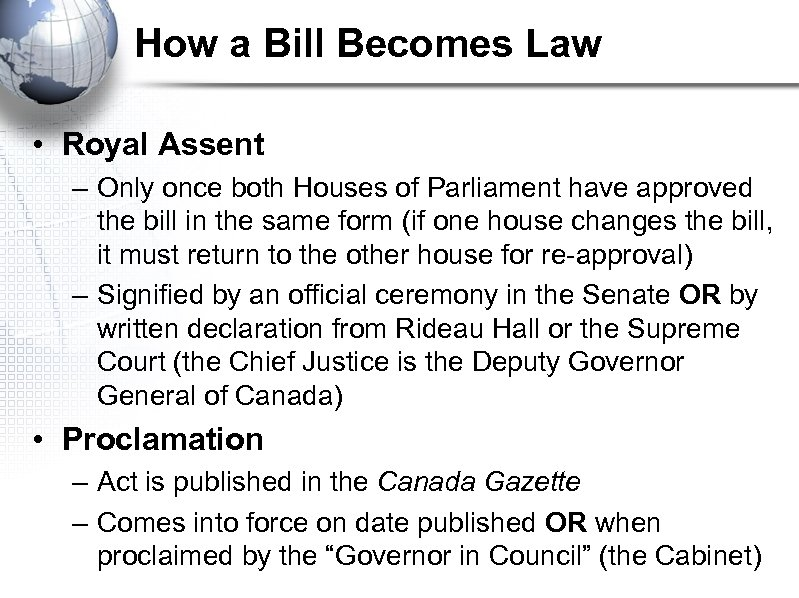 How a Bill Becomes Law • Royal Assent – Only once both Houses of
