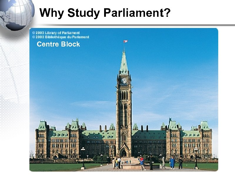 Why Study Parliament? Centre Block