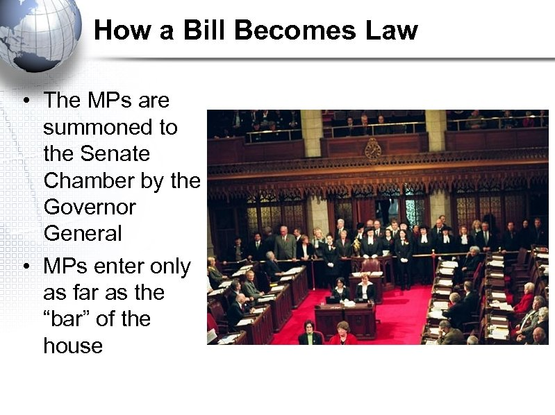 How a Bill Becomes Law • The MPs are summoned to the Senate Chamber