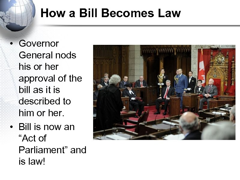 How a Bill Becomes Law • Governor General nods his or her approval of