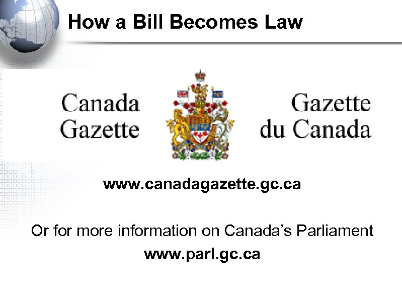 How a Bill Becomes Law www. canadagazette. gc. ca Or for more information on