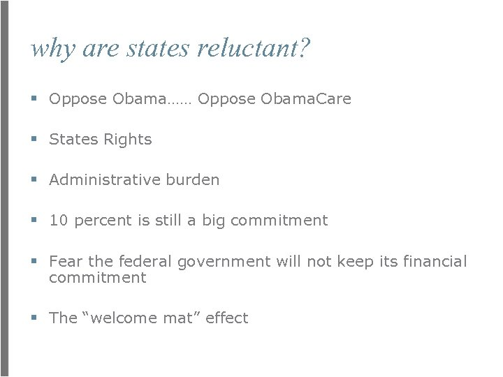 why are states reluctant? § Oppose Obama…… Oppose Obama. Care § States Rights §