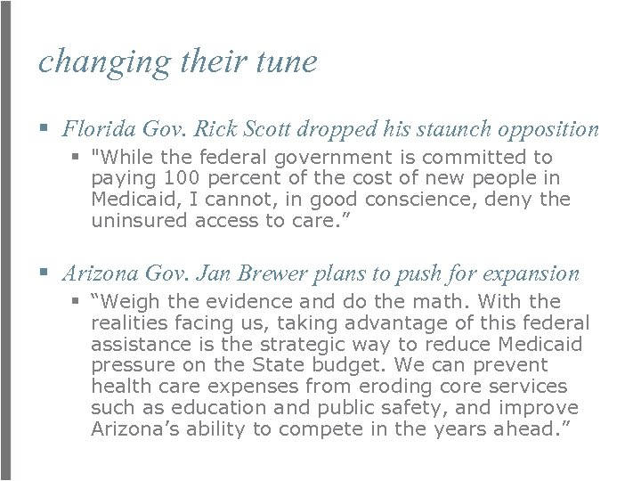 changing their tune § Florida Gov. Rick Scott dropped his staunch opposition §