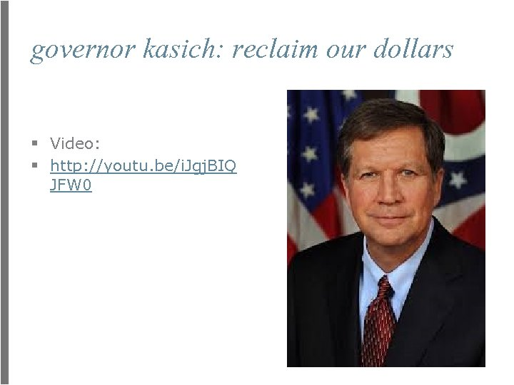 governor kasich: reclaim our dollars § Video: § http: //youtu. be/i. Jgj. BIQ JFW