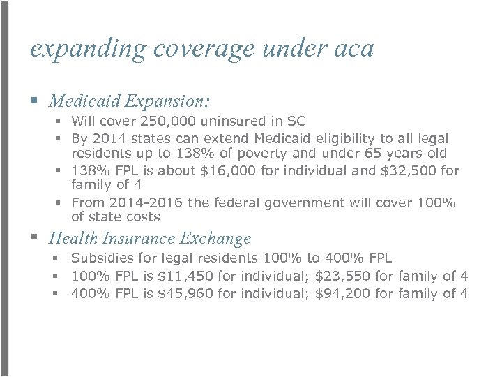 expanding coverage under aca § Medicaid Expansion: § Will cover 250, 000 uninsured in