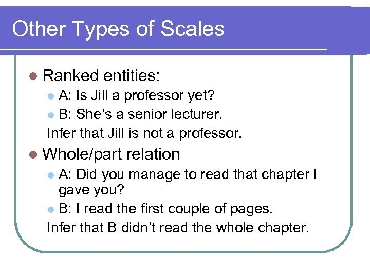 Other Types of Scales l Ranked entities: A: Is Jill a professor yet? l