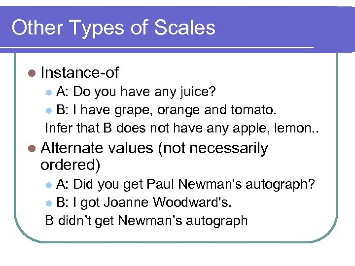 Other Types of Scales l Instance-of A: Do you have any juice? l B: