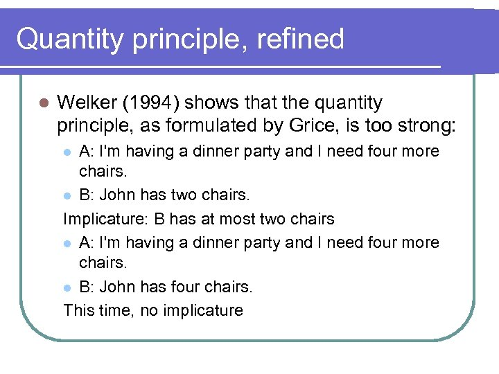 Quantity principle, refined l Welker (1994) shows that the quantity principle, as formulated by