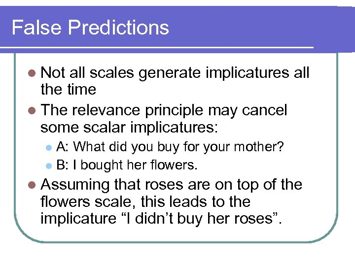 False Predictions l Not all scales generate implicatures all the time l The relevance
