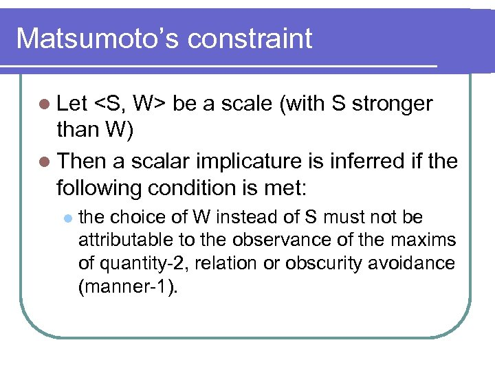 Matsumoto's constraint l Let <S, W> be a scale (with S stronger than W)