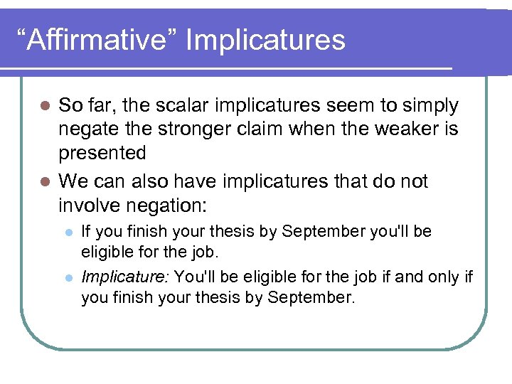 """""""Affirmative"""" Implicatures So far, the scalar implicatures seem to simply negate the stronger claim"""