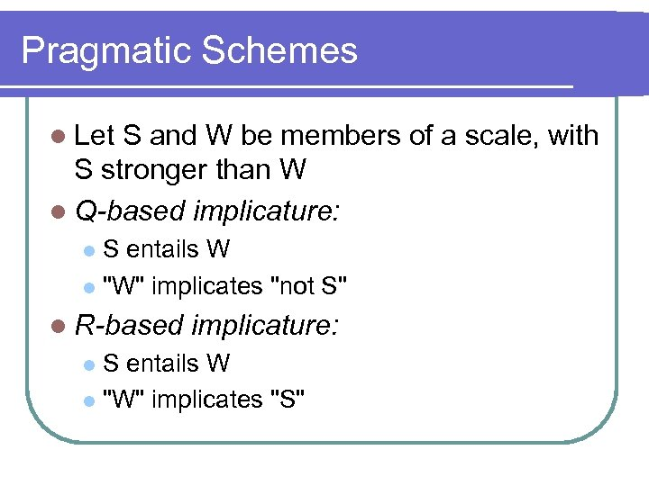 Pragmatic Schemes l Let S and W be members of a scale, with S