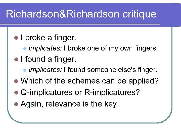 Richardson&Richardson critique l. I broke a finger. l l. I implicates: I broke one