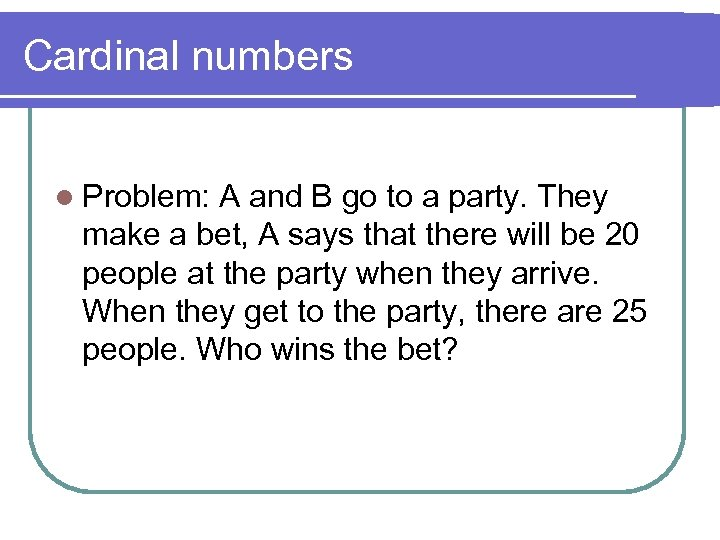 Cardinal numbers l Problem: A and B go to a party. They make a