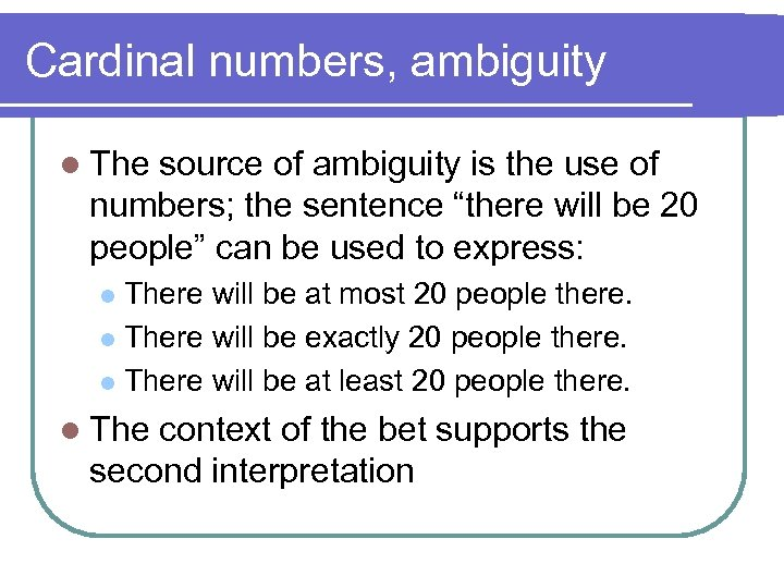 Cardinal numbers, ambiguity l The source of ambiguity is the use of numbers; the
