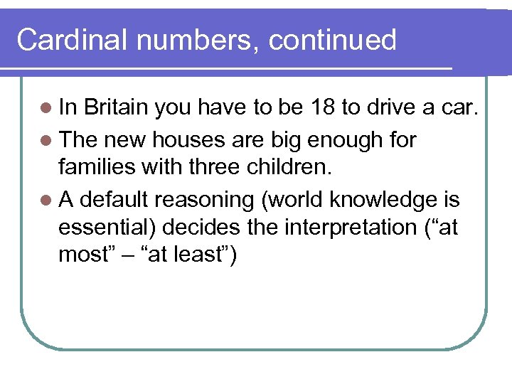 Cardinal numbers, continued l In Britain you have to be 18 to drive a