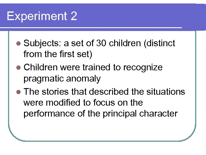 Experiment 2 l Subjects: a set of 30 children (distinct from the first set)