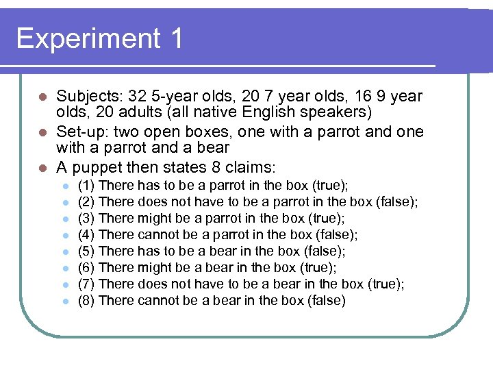 Experiment 1 Subjects: 32 5 -year olds, 20 7 year olds, 16 9 year