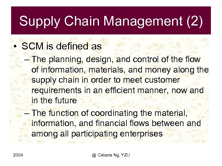 Supply Chain Management (2) • SCM is defined as – The planning, design, and
