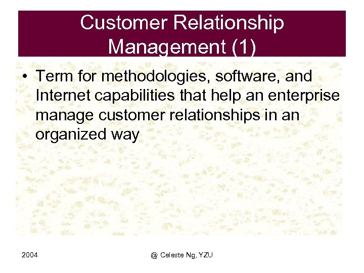 Customer Relationship Management (1) • Term for methodologies, software, and Internet capabilities that help