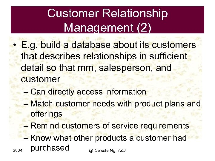 Customer Relationship Management (2) • E. g. build a database about its customers that