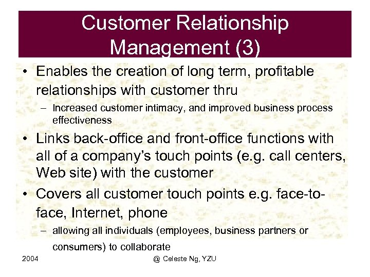 Customer Relationship Management (3) • Enables the creation of long term, profitable relationships with
