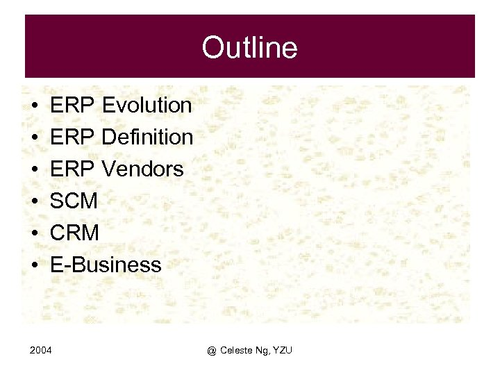 Outline • • • ERP Evolution ERP Definition ERP Vendors SCM CRM E-Business 2004