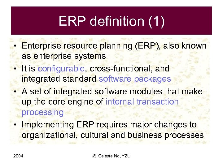 ERP definition (1) • Enterprise resource planning (ERP), also known as enterprise systems •