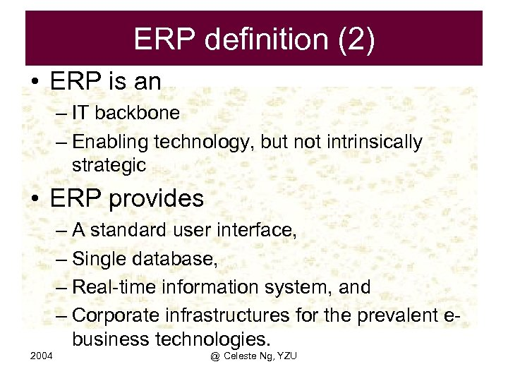 ERP definition (2) • ERP is an – IT backbone – Enabling technology, but