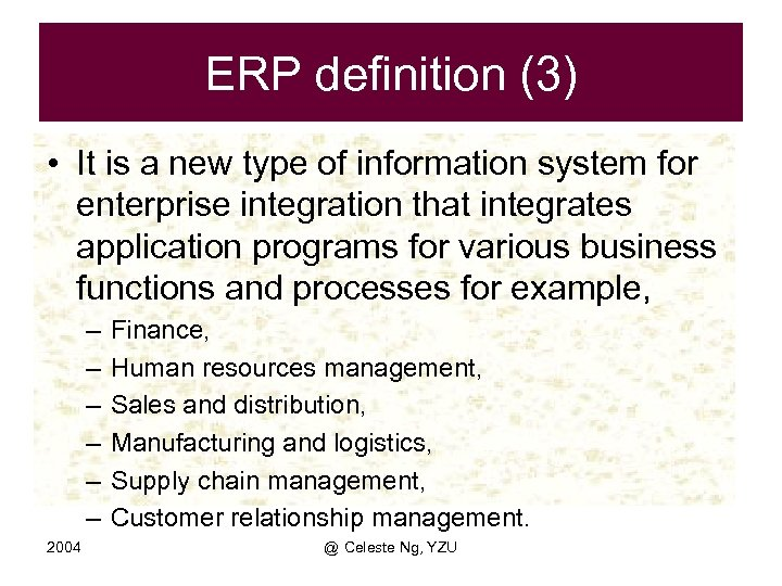 ERP definition (3) • It is a new type of information system for enterprise