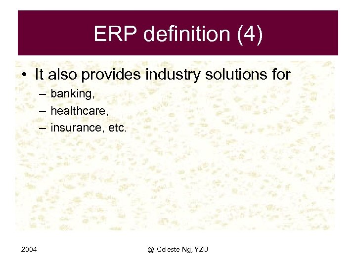 ERP definition (4) • It also provides industry solutions for – banking, – healthcare,
