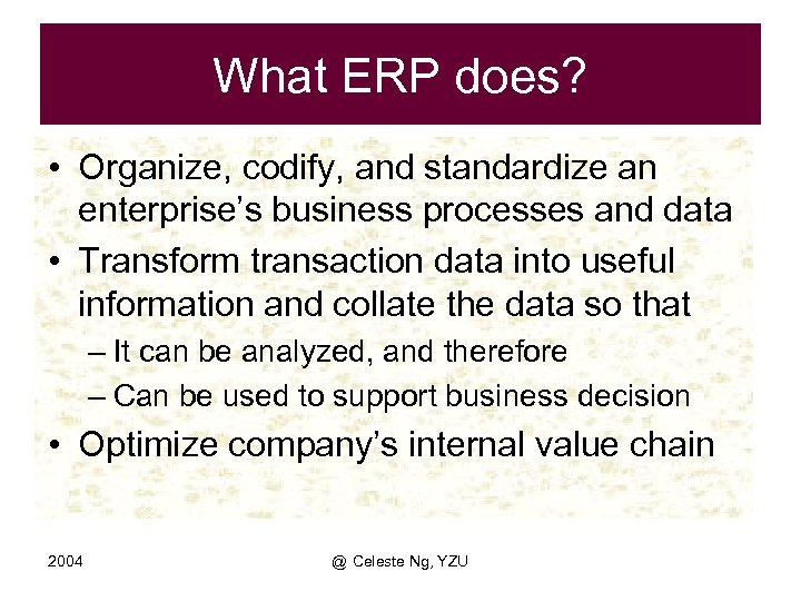 What ERP does? • Organize, codify, and standardize an enterprise's business processes and data