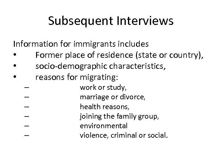 Subsequent Interviews Information for immigrants includes • Former place of residence (state or country),