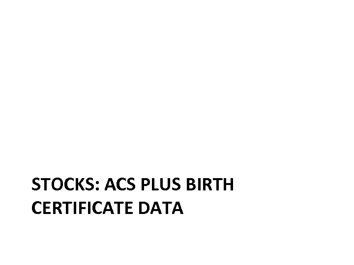 STOCKS: ACS PLUS BIRTH CERTIFICATE DATA