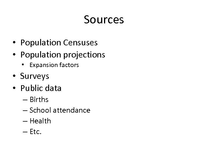 Sources • Population Censuses • Population projections • Expansion factors • Surveys • Public
