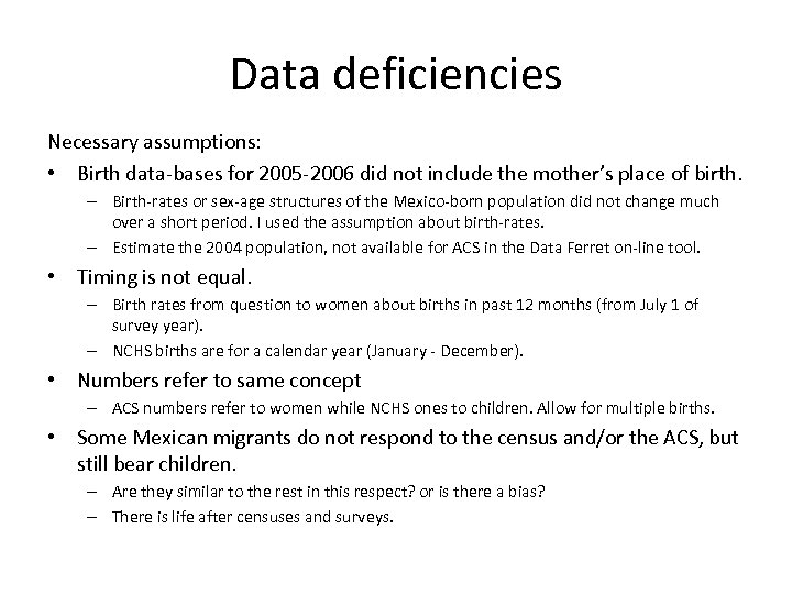Data deficiencies Necessary assumptions: • Birth data-bases for 2005 -2006 did not include the