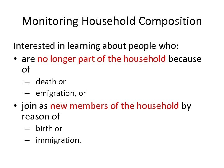 Monitoring Household Composition Interested in learning about people who: • are no longer part