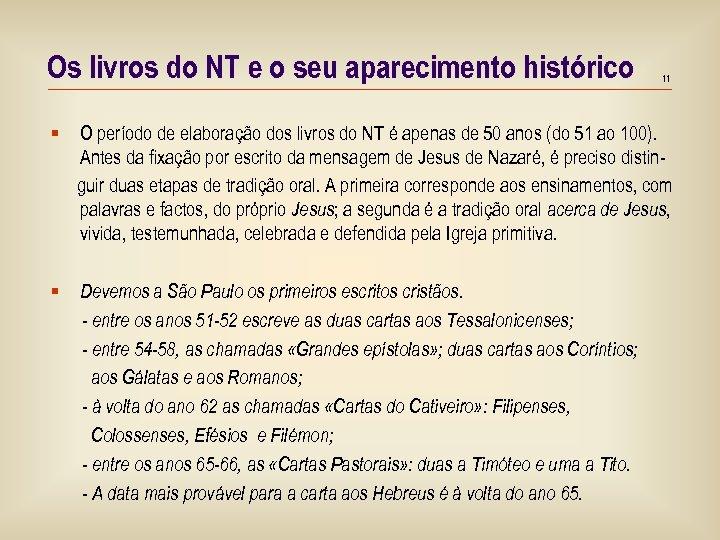 Os livros do NT e o seu aparecimento histórico 11 O período de elaboração