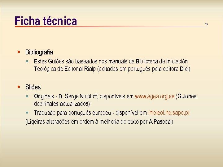 Ficha técnica Bibliografia Estes Guiões são baseados nos manuais da Biblioteca de Iniciación Teológica