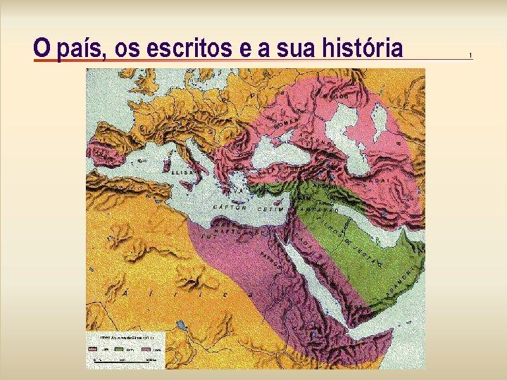O país, os escritos e a sua história 1